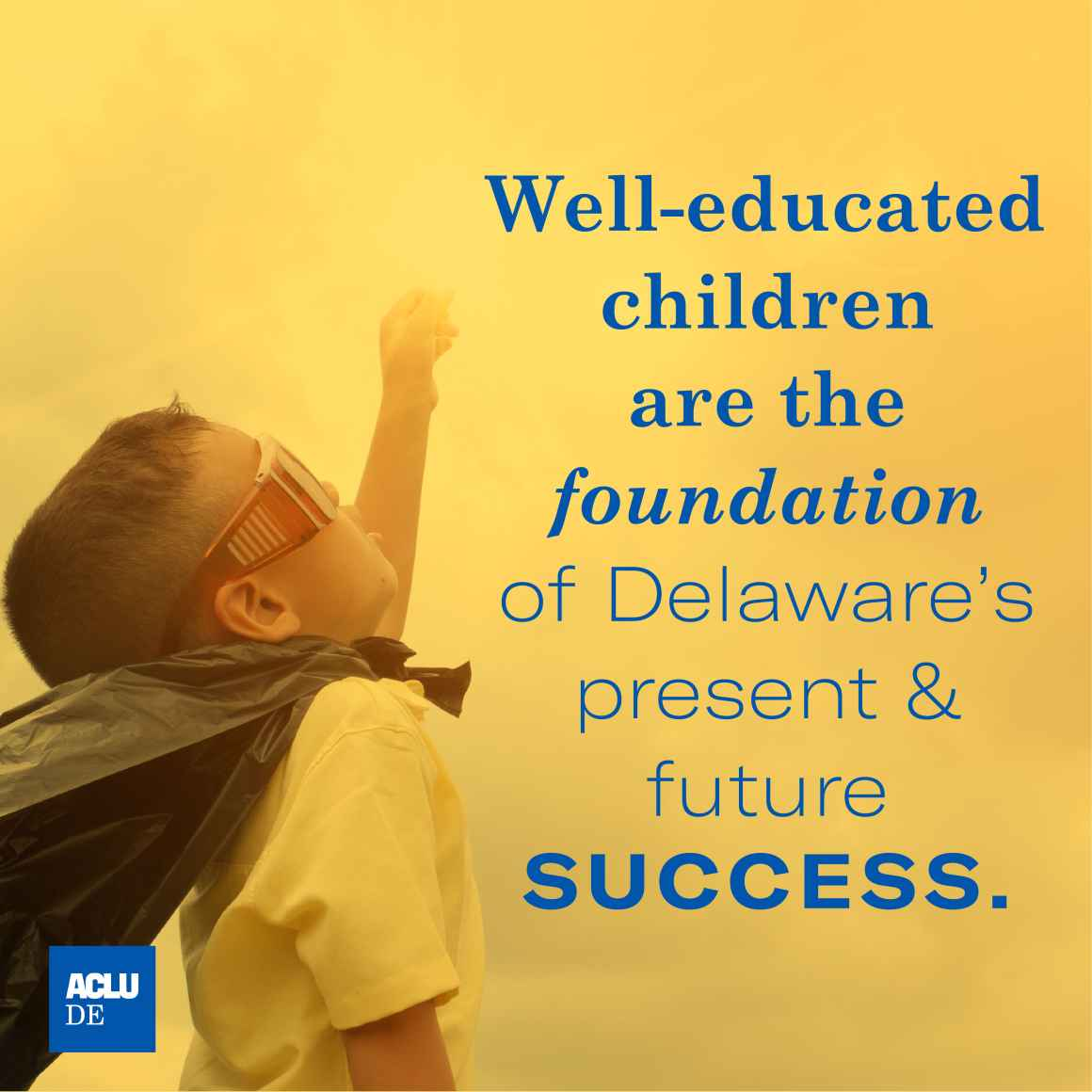 Well-educated children are the foundation of Delaware's present and future success.