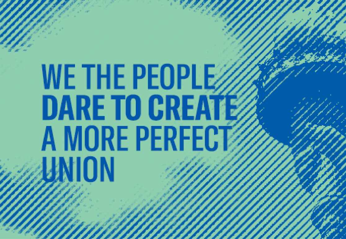 We the people dare to create a more perfect union
