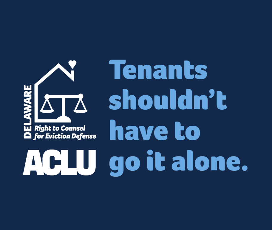 Delaware Right to Counsel for Eviction Defense: Tenants shouldn't have to go it alone. an ACLU campaign.
