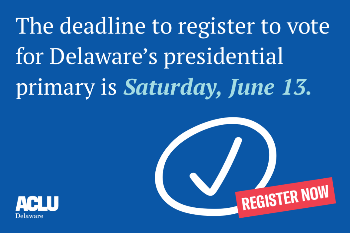 The deadline to register to vote in Delaware's presidential primary is Saturday, June 13. Register now.