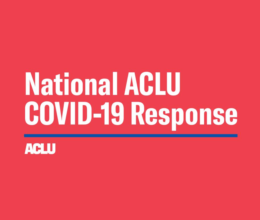 National ACLU COVID-19 Response