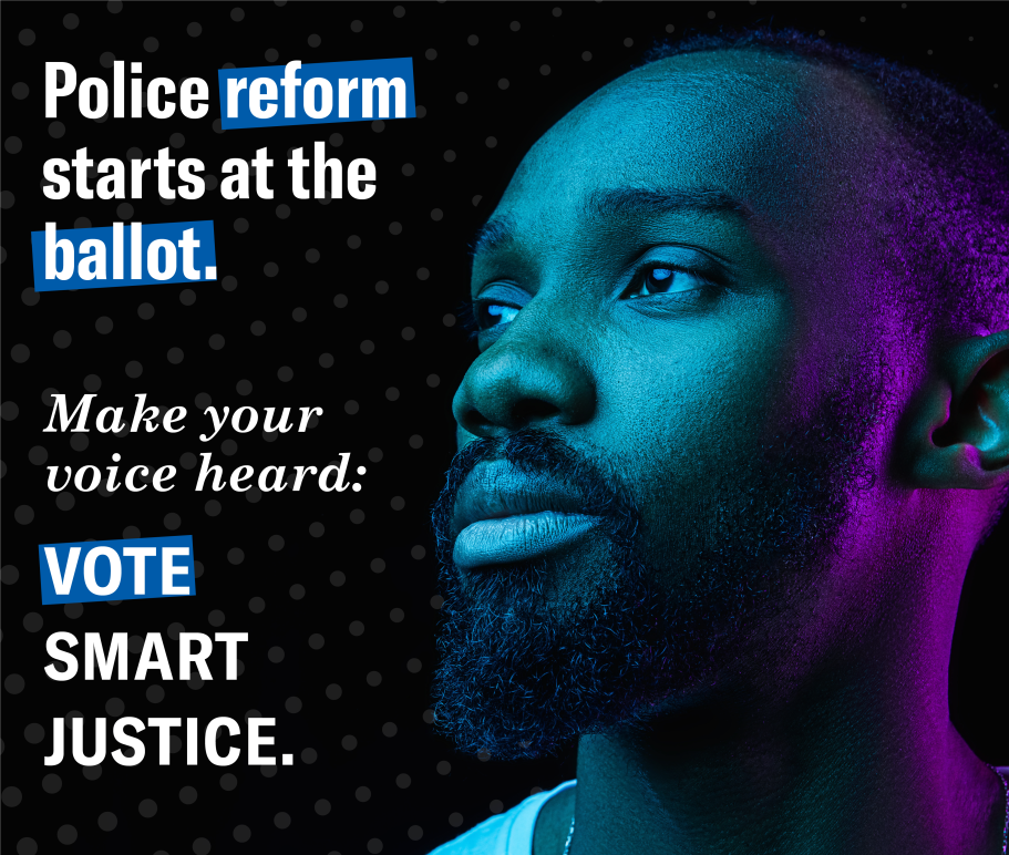 Police Reform starts at the ballot. Make your voice heard: Vote Smart Justice.