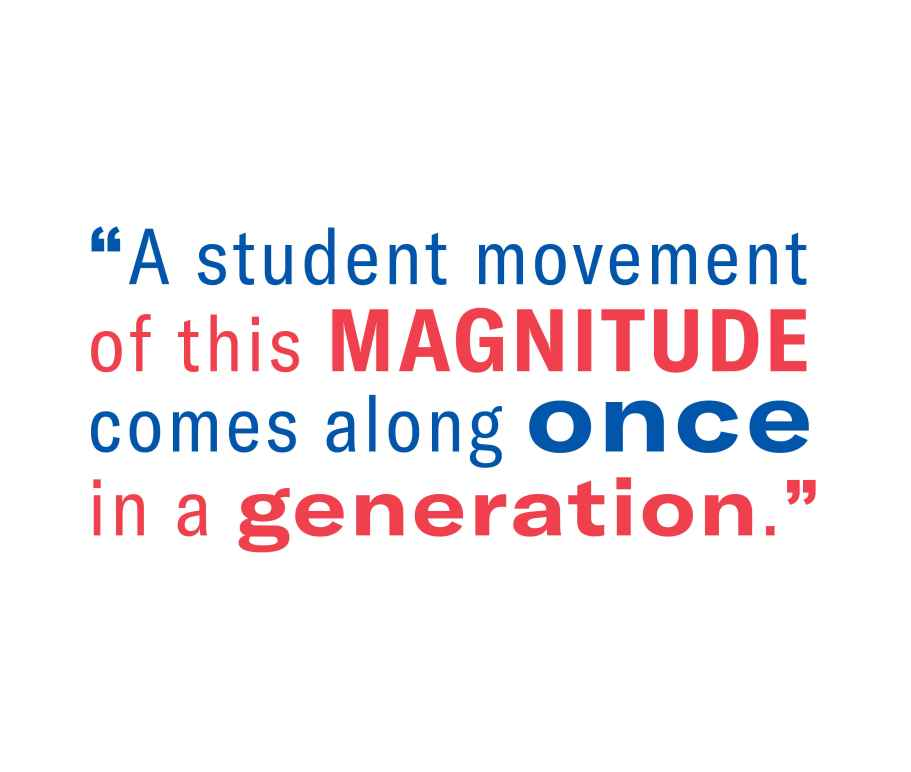 A student movement of this magnitude comes along once in a generation.