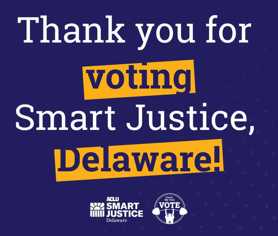 Thank you for voting Smart Justice Delaware