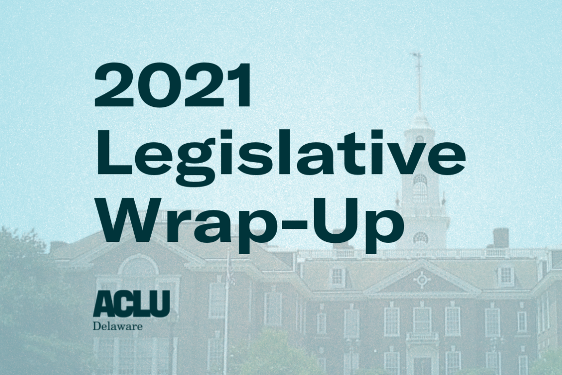 2021 Legislative Wrap-Up from the ACLU of Delaware.