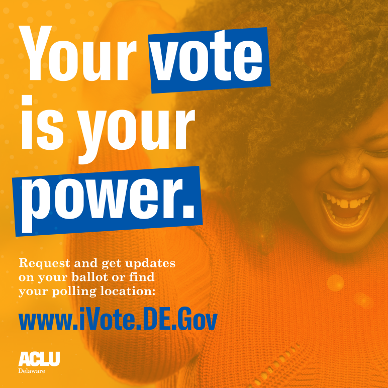 Your vote is your power. Request and get updates on your ballot or find your polling locations at www.iVote.DE.gov