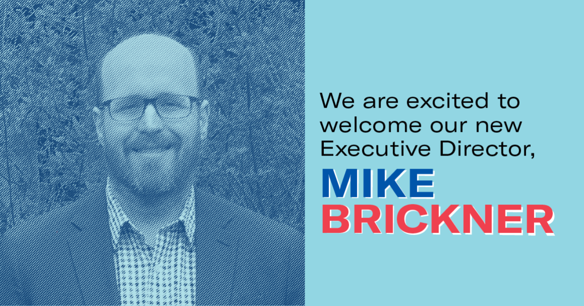 We are excited to welcome our new Executive Director, Mike Brickner